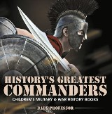 History's Greatest Commanders | Children's Military & War History Books