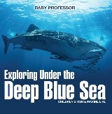 Exploring Under the Deep Blue Sea | Children's Fish & Marine Life