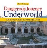 A Dangerous Journey to the Underworld- Children's Greek & Roman Myths