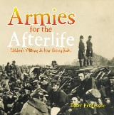 Armies for the Afterlife | Children's Military & War History Books