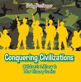 Conquering Civilizations | Children's Military & War History Books