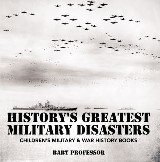 History's Greatest Military Disasters | Children's Military & War History Books