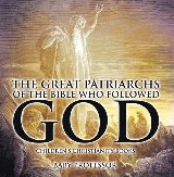The Great Patriarchs of the Bible Who Followed God   Children's Christianity Books