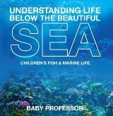 Understanding Life Below the Beautiful Sea | Children's Fish & Marine Life