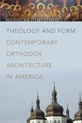 Theology and Form: Contemporary Orthodox Archi Tecture in America