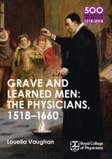 Grave and Learned Men: The Physicians, 1518-1660