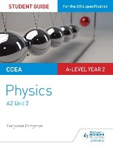 CCEA A-level Year 2 Physics Student Guide 3: A2 Unit 1