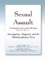 Sexual Assault Victimization Across the Life Span, Second Edition, Volume One: Investigation, Diagnosis, and the Multidisciplinary Team