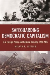 Safeguarding Democratic Capitalism: U.S. Foreign Policy and National Security, 1920–2015