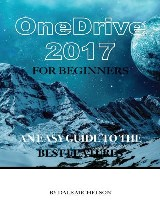 Onedrive 2017 for Beginners: An Easy Guide to the Best Features