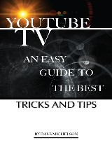 Youtube Tv: An Easy Guide to the Best Tricks and Tips