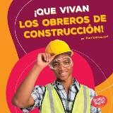 ¡Que vivan los obreros de construcción! (Hooray for Construction Workers!)