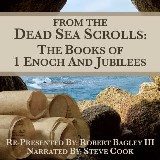 From The Dead Sea Scrolls: The Books of 1 Enoch & Jubilees