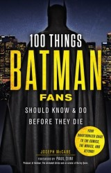 100 Things Batman Fans Should Know & Do Before They Die