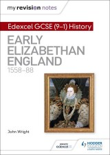 My Revision Notes: Edexcel GCSE (9-1) History: Early Elizabethan England, 1558–88