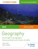 OCR AS/A level Geography Student Guide 4: Investigative geography; Geographical and fieldwork skills