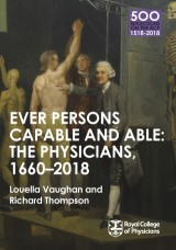 The Physicians 1660-2018: Ever Persons Capable and Able