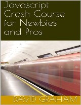 Javascript Crash Course for Newbies and Pros
