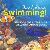 Just Keep Swimming! Fish Book for 4 Year Olds | Children's Animal Books