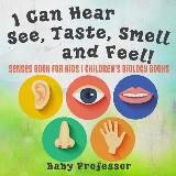 I Can Hear, See, Taste, Smell and Feel! Senses Book for Kids   Children's Biology Books