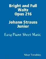 Bright and Full Waltz Opus 216 Johann Strauss Junior - Easy Piano Sheet Music