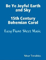 Be Ye Joyful Earth and Sky 15th Century Bohemian Carol - Easy Piano Sheet Music