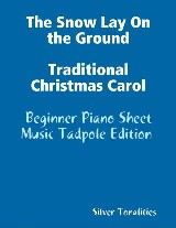 The Snow Lay On the Ground Traditional Christmas Carol - Beginner Piano Sheet Music Tadpole Edition
