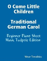 O Come Little Children Traditional German Carol - Beginner Piano Sheet Music Tadpole Edition