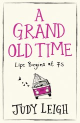 A Grand Old Time: An uplifting, feelgood comedy that proves it's never too late to have the time of your life