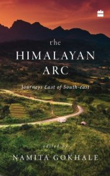 The Himalayan Arc: Journeys East of South-east