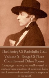 The Poetry Of Radclyffe Hall - Volume 5 - Songs Of Three Counties and Other Poems