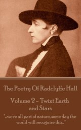 The Poetry Of Radclyffe Hall - Volume 2 - 'Twixt Earth and Stars