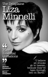 The Delaplaine LIZA MINNELLI - Her Essential Quotations