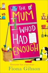The Mum Who'd Had Enough: A brand new romantic comedy for summer 2018 from the laugh-out-loud bestseller