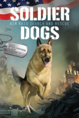 Soldier Dogs #1: Air Raid Search and Rescue