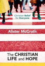 Christian Belief for Everyone: The Christian Life and Hope