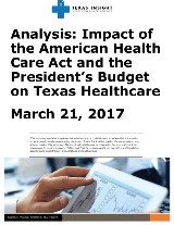 Analysis: Impact of the American Health Care Act and the President's Budget on Texas Healthcare