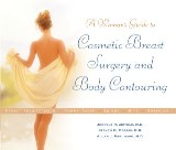 Woman's Guide to Cosmetic Breast Surgery and Body Contouring