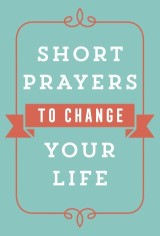 Short Prayers to Change Your Life