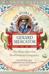 The World of Gerard Mercator: The Mapmaker Who Revolutionised Geography