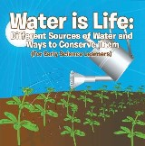Water is Life: Different Sources of Water and Ways to Conserve Them (For Early Science Learners)
