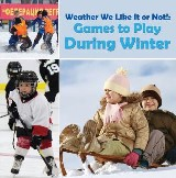Weather We Like It or Not!: Cool Games to Play During Winter