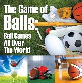 The Game of Balls: Ball Games All Over The World