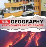 Third Grade Geography: Earthquakes and Volcanoes