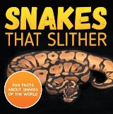 Snakes That Slither: Fun Facts About Snakes of The World