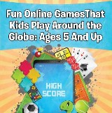 Fun Online Games That Kids Play Around the Globe: Ages 5 And Up