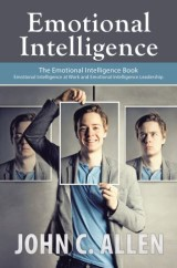 Emotional Intelligence: The Emotional Intelligence Book - Emotional Intelligence at Work and Emotional Intelligence Leadership