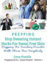 Prepping: Stop Sweating Instant Hacks For Sweat Free Skin