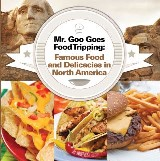 Mr. Goo Goes Food Tripping: Famous Food and Delicacies in North America