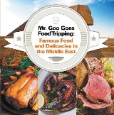 Mr. Goo Goes Food Tripping: Famous Food and Delicacies in the Middle East